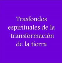 Trasfondos espirituales de la transformación de la Tierra