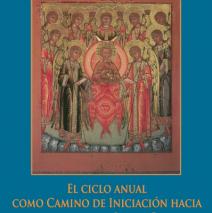 El ciclo anual como camino de Iniciación hacia la vivencia del Ser de Cristo – Tomo I