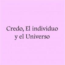CREDO – EL INDIVIDUO Y EL UNIVERSO