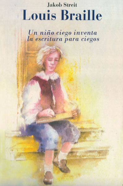Louis Braille. Un niño ciego inventa la escritura para ciegos