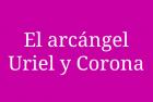 El arcángel Uriel y Corona